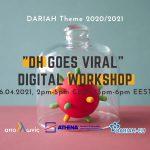 """""""DH goes Viral"""" Digital Workshop, 26.04.2021"""